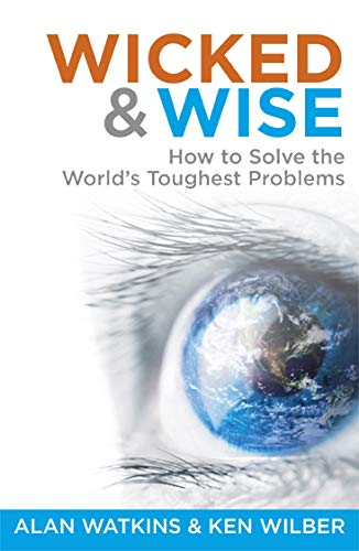 Wicked & Wise: How to Solve the World