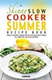 Product Image of The Skinny Slow Cooker Summer Recipe Book: Fresh &...