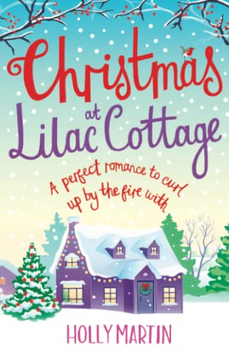 Christmas at Lilac Cottage: A perfect romance to curl up by the fire with (White Cliff Bay) (Volume 1) - Holly Martin