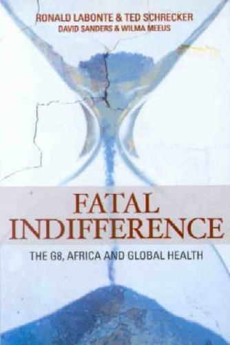 Fatal Indifference: The G8, Africa and Global Health, Labonte, Ronald; Schrecker, Ted; Sanders, David; Meeus, Wilma