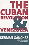 The Cuban Revolution and Venezuela, S�nchez, Germ�n