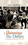 Spinning the Dream: Assimilation in Australia 1950-1970, Haebich, Anna