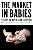 Market in Babies : Stories of Australian Adoption (Australian Studies)