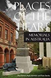 Places of the heart : memorials in Australia / Paul Ashton, Paula Hamilton and Rose Searby.