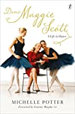 Dame Maggie Scott : a life in dance / Michelle Potter, [foreword by Graeme Murphy AO].