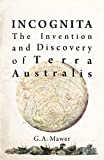 Incognita : the invention and discovery of Terra Australis / G. A. Mawer.