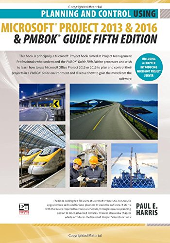 Planning and Control Using Microsoft Project 2013 or 2016 and PMBOK Guide Fifth Edition - Mr Paul E Harris