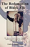 The Redemption of Black Elk: An Ancient Path to Inner Strength Following the Footprints of the Lakota Holy Man