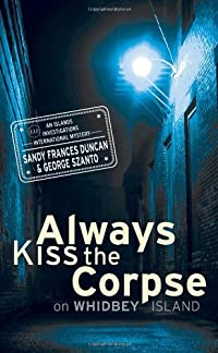 Always Kiss the Corpse on Whidbey Island by Sandy Frances Duncan and George Szanto