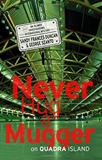 Never Hug a Mugger on Quadra Island by Sandy Frances Duncan and George Szanto
