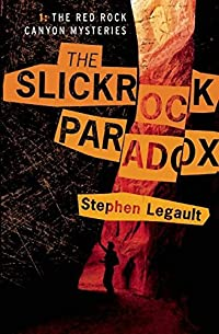 The Slickrock Paradox by Stephen Legault