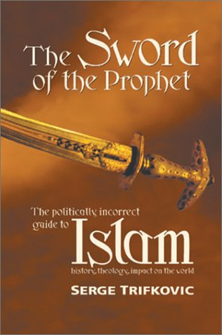 The Sword of the Prophet: Islam; History, Theology, Impact on the World, by Trifkovic, S.