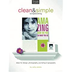 Clean And Simple Designs for Scrapbooking: Ideas for Design, Photography, Journaling & Typography