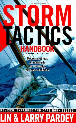 Storm Tactics Handbook: Modern Methods of Heaving-to for Survival in Extreme Conditions, 3rd Edition - Lin Pardey, Larry Pardey