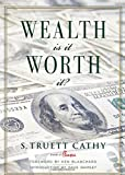 Wealth: Is It Worth It? by S. Truett Cathy