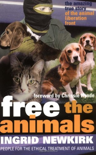 Free the Animals : The Story of the Animal Liberation Front, Newkirk, Ingrid E.