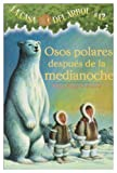 Osos Polares Despues De La Medianoche / Polar Bears Past Bedtime (Magic Tree House) (Spanish Edition)