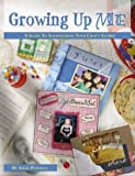 Growing Up Me: A Guide to Scrapbooking Childhood Stories