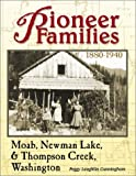 Pioneer Families of Moab, Newman Lake, and Thompson Creek, Washington: Family Histories of the Pioneers Who Settled This Area 1880-1940