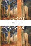 Book Cover: For All We Know By Ciaran Carson