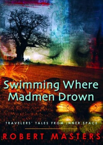 Swimming Where Madmen Drown: Travelers' Tales from Inner Space, Masters, Robert