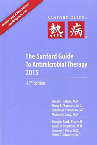 The Sanford Guide to Antimicrobial Therapy 2015 - David N., M.D. Gilbert, Henry F., M.D. Chambers, George M., M.D. Eliopoulos, Michael S., M.D. Saag