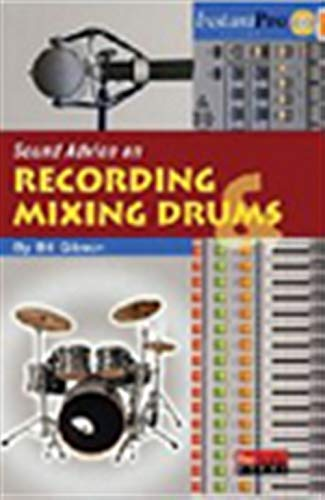 Sound Advice on Recording and Mixing Drums (Instantpro Book & CD)