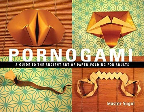 Pornogami: A Guide to the Ancient Art of Paper-Folding for Adults - Master Sugoi