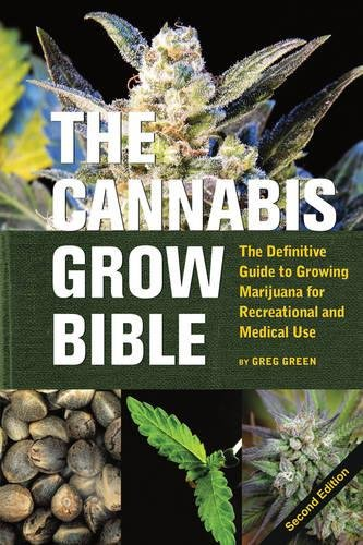The Cannabis Grow Bible: The Definitive Guide to Growing Marijuana for Recreational and Medical Use, Green, Greg