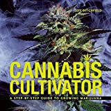 Cannabis Cultivator: A Step-By-Step Guide to Growing Marijuana, Ditchfield, Jeff