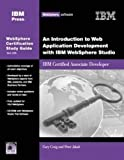 Introduction to Web Application Development with IBM WebSphere Studio, An: IBM Certified Associate Developer (IBM Certification Study Guides)
