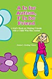 Book Cover: A Is for Autism F Is for Friend: A Kid's Book for Making Friends with a Child Who Has Autism by Joanna L. Keating-Velasco