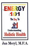 ENERGY 101 The Key to Understanding Holistic Health