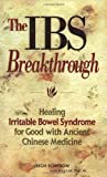 IBS Breakthrough : Healing Irritable Bowel Syndrome for Good With Chinese Medicine
