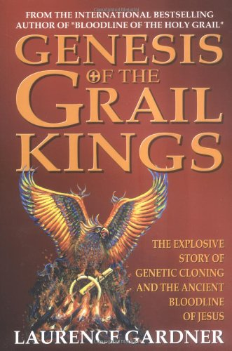 Genesis of the Grail Kings: The Explosive Story of Genetic Cloning and the Ancient Bloodline of Jesus, Gardner, Laurence