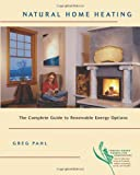 Natural Home Heating: The Complete Guide to Renewable Energy Options by Greg Pahl (Paperback  - September 2003)