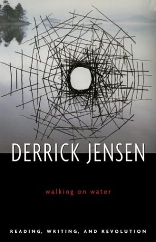 Walking on Water: Reading, Writing, and Revolution, Jensen, Derrick