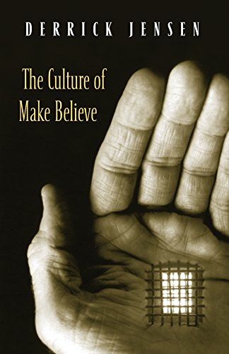 The Culture of Make Believe, Jensen, Derrick