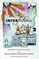 TOC: Interfictions 2 edited by Delia Sherman & Christopher Barzak