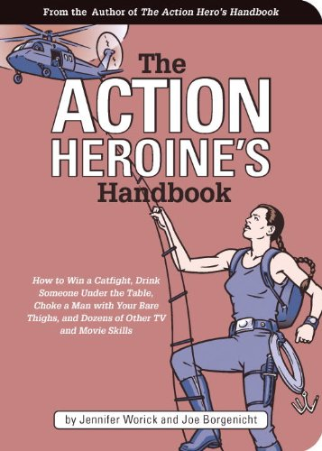 The Action Heroine's Handbook, Worick, Jennifer; Borgenicht, Joe