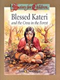 Blessed Kateri and the Cross in the Forest (Saints for Children) by Anne E. Neuberger