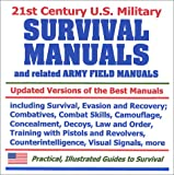 21st Century U.S. Military Survival Manuals and related Army Field Manuals: Including Survival, Evasion, and Recovery; Combatives; Combat Skills; Camouflage; Concealment; Decoys, Law and Order; Training with Pistols and Revolvers; Counterintelligence; Visual Signals, and more
