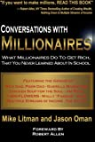 Buy Conversations with Millionaires: What Millionaires Do to Get Rich, That You Never Learned About in School! from Amazon