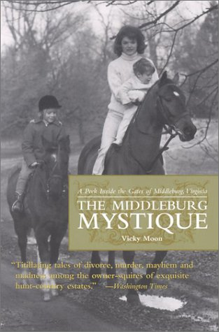 Middleburg Mystique: A Peek Inside the Gates of Middleburg, Virginia (Capital Hometown Guides) - Vicky Moon