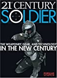 21st Century Soldier: The Weaponry, Gear, and Technology of the Military in the New Century