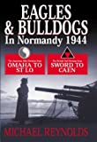 Eagles and Bulldogs in Normandy 1944: The American 29th Division from Omaha to St Lo, the British 3rd Division from Sword to Caen