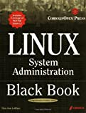 Linux System Administration Black Book: The Definitive Guide to Deploying and Configuring the Leading Open Source Operating System