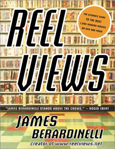 Reel Views: The Ultimate Guide to the Best 1,000 Modern Movies on DVD and Video, Berardinelli, James