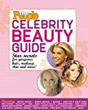 Teen People Celebrity Beauty Guide: Star Secrets for gorgeous hair, makeup, skin, and more!