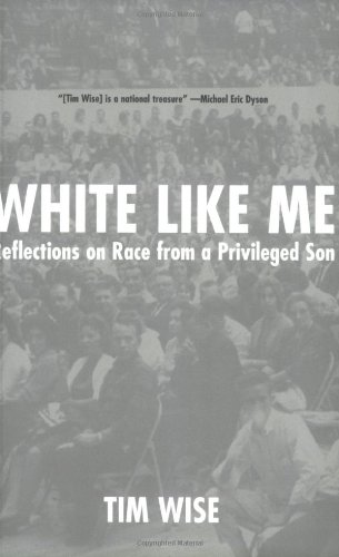White Like Me: Reflections on Race from a Privileged Son, Wise, Tim